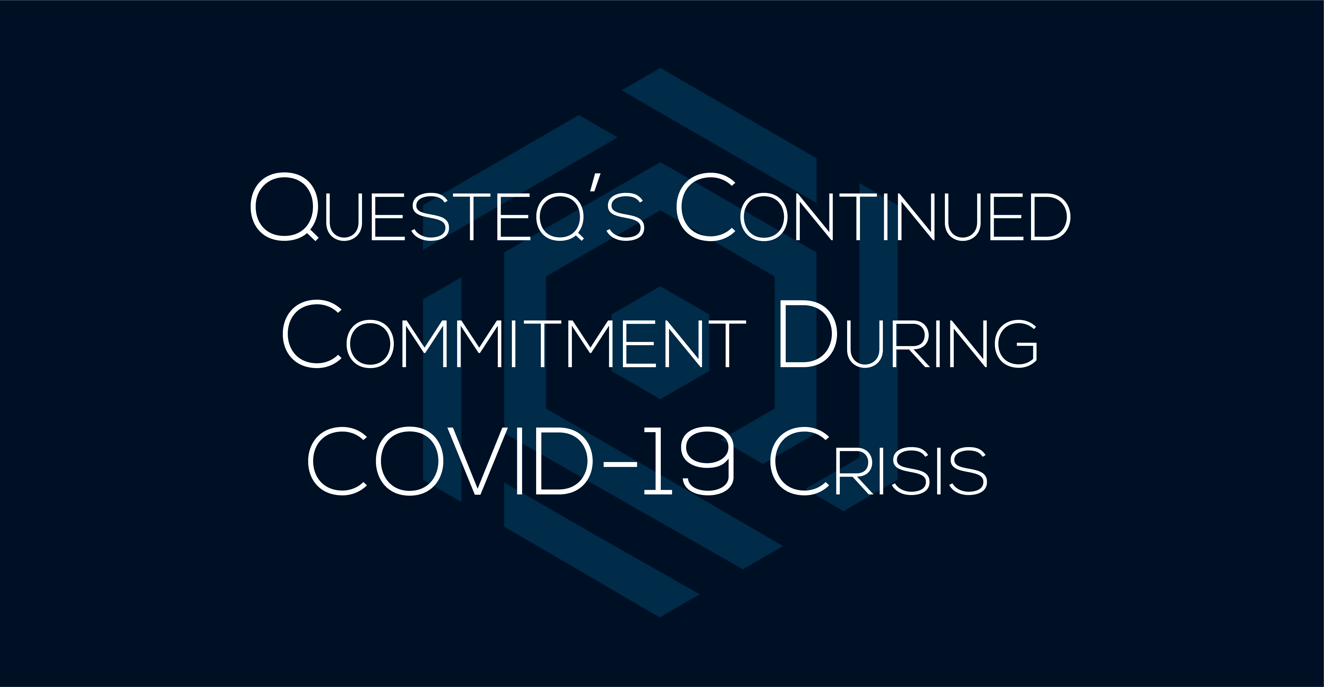 Questeq's Continued Commitment During COVID-19 Crisis